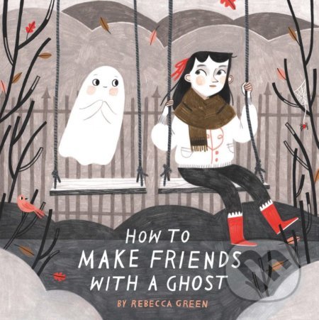 How to Make Friends With a Ghost - Rebecca Green