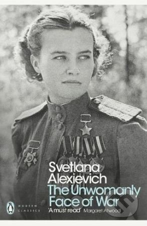 The Unwomanly Face of War - Svetlana Alexievich