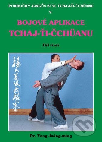 Bojové aplikace TCHAJ-ŤI ČCHÜANU 3. - Dr. Yang Jwing-ming
