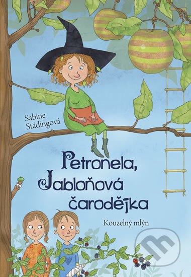 Petronela, jabloňová čarodějka 1: Kouzelný mlýn - Sabine Städing, Sabine Büchner (ilustrátor)