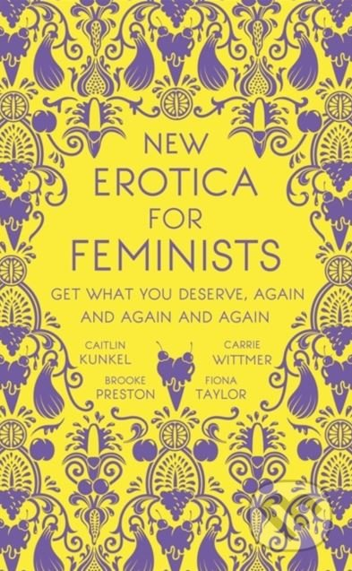 New Erotica for Feminists - Caitlin Kunkel, Brooke Preston, Fiona Taylor, and Carrie Wittmer
