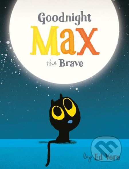Goodnight, Max the Brave - Ed Vere