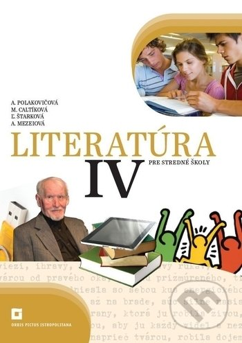 Literatúra IV. pre stredné školy - Alena Polakovičová, Milada Caltíková, Ľubica Štarková, Adelaida Mezeiová