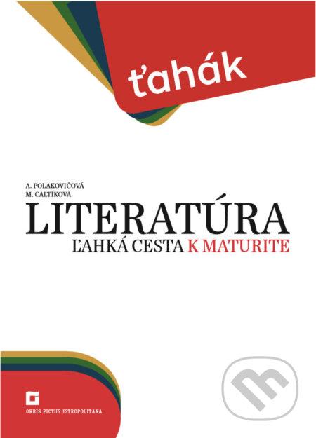Literatúra – ľahká cesta k maturite - Alena Polakovičová, Milada Caltíková
