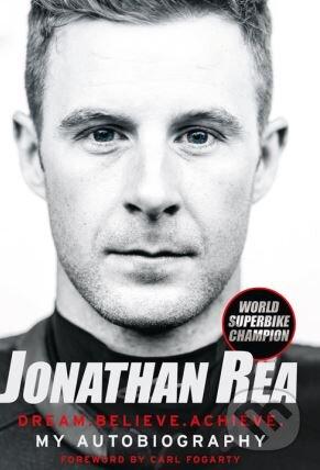 Dream. Believe. Achieve - Jonathan Rea