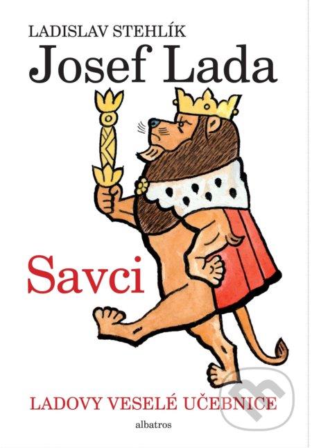 Ladovy veselé učebnice: Savci - Ladislav Stehlík, Josef Lada (ilustrácie) ALBATROS
