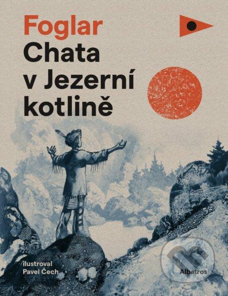 Chata v Jezerní kotlině - Jaroslav Foglar, Pavel Čech (ilustrácie) ALBATROS