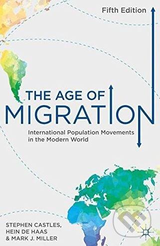 The Age of Migration - Stephen Castles, Hein de Haas, Mark J. Miller