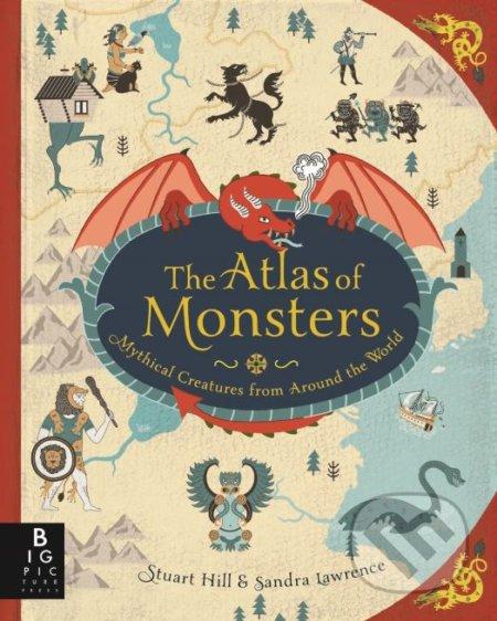 The Atlas of Monsters - Sandra Lawrence, Stuart Hill (ilustrácie)