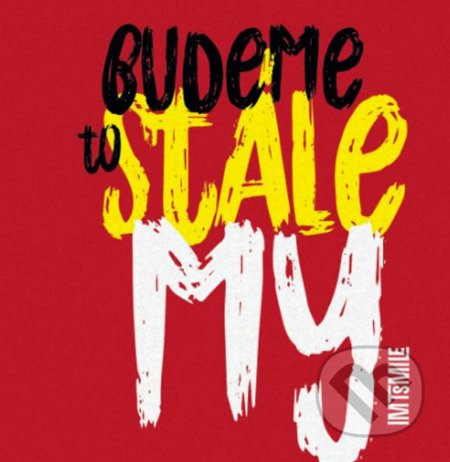 I.M.T.Smile: Budeme to stále my - I.M.T.Smile