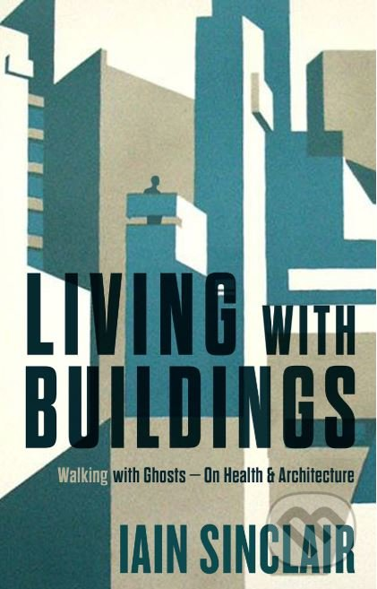 Living with Buildings - Iain Sinclair
