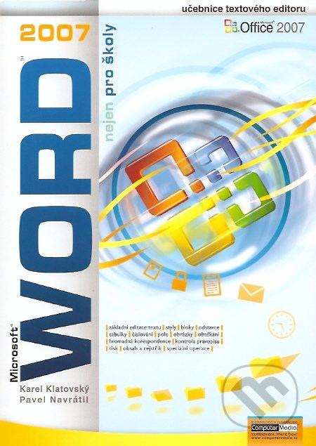 Word 2007 nejen pro školy - Pavel Navrátil, Karel Klatovský