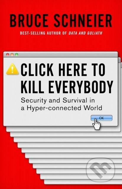 Click Here to Kill Everybody - Bruce Schneier