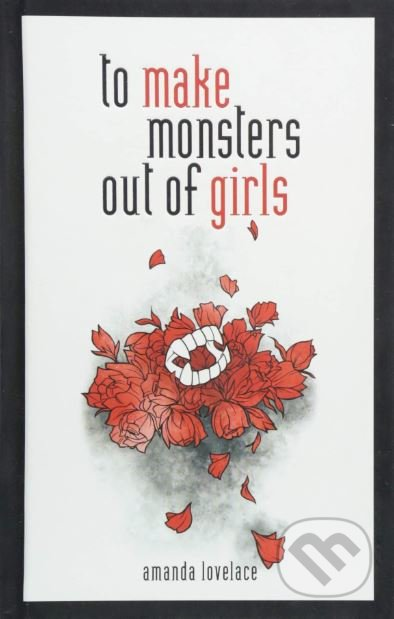 To make Monsters out of Girls - Amanda Lovelace