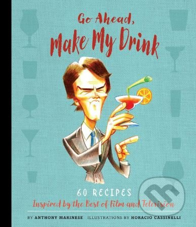 Go Ahead, Make My Drink - Anthony Marinese, Horacio Cassinelli (ilustrácie)
