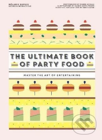 The Ultimate Book of Party Food - Melanie Dupuis