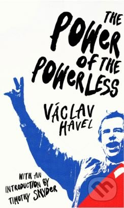 The Power of the Powerless - Václav Havel, Timothy Snyder