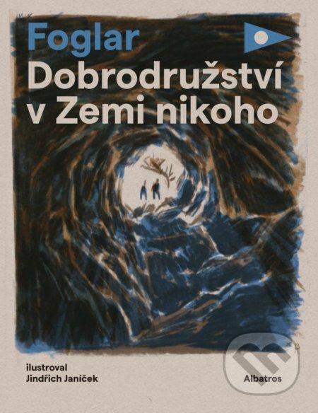 Dobrodružství v Zemi nikoho - Jaroslav Foglar, Jindřich Janíček (ilustrácie) ALBATROS