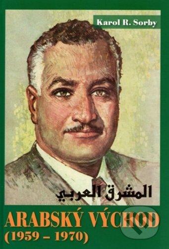 Arabský východ 1959-1970 - Karol R. Sorby
