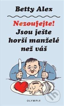 Nezoufejte! Jsou ještě horší manželé než váš - Betty Alex, Jiří Slíva (Ilustrácie)