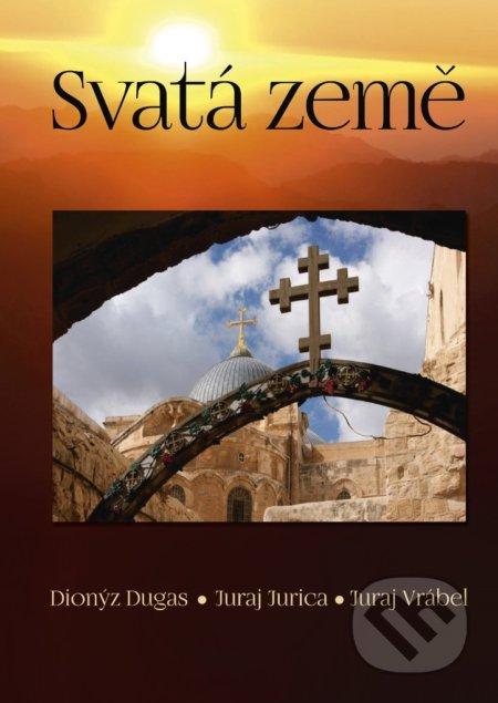 Svatá země - Dionýz Dugas, Juraj Jurica, Juraj Vrábel