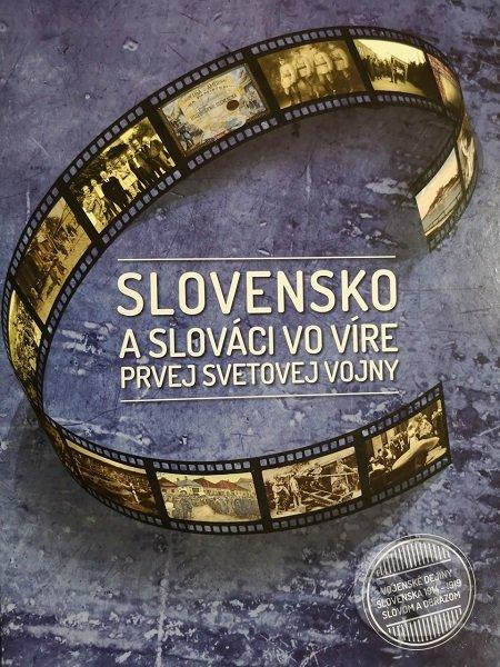 29aa46af1 Slovensko a slováci vo víre prvej svetovej vojny - Miloslav Čaplovič, Jana  Zaťková