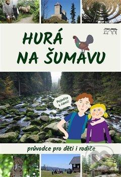 Hurá na Šumavu – Průvodce pro děti i rodiče - Petr Mazný