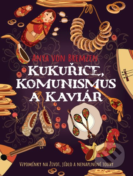 Kukuřice, komunismus a kaviár - Anya von Bremzen