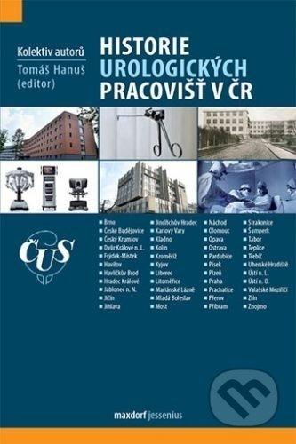 Historie urologických pracovišť v ČR - Kolektiv autorů, Tomáš Hanuš (editor)
