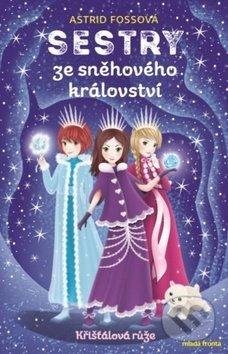 Sestry ze sněhového království: Křišťálová růže - Astrid Foss