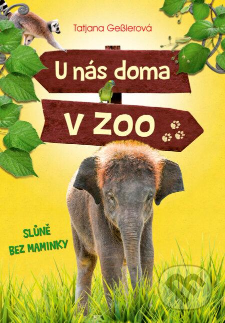 U nás doma v zoo: Slůně bez maminky - Tatjana Gessler