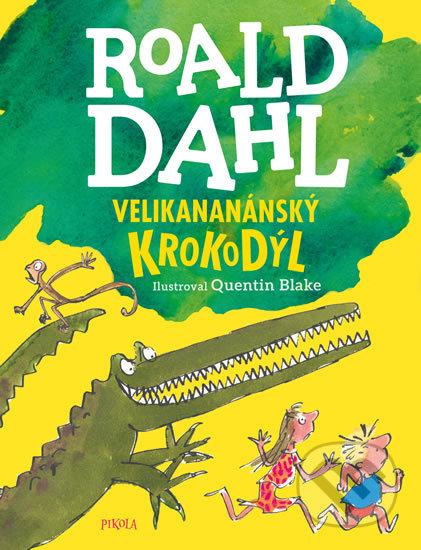 Velikananánský krokodýl - Roald Dahl, Quentin Blake (ilustrátor)