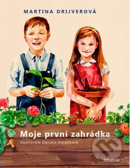 Moje první zahrádka - Martina Drijverová, Daniela Horáčková (ilustrácie) ALBATROS