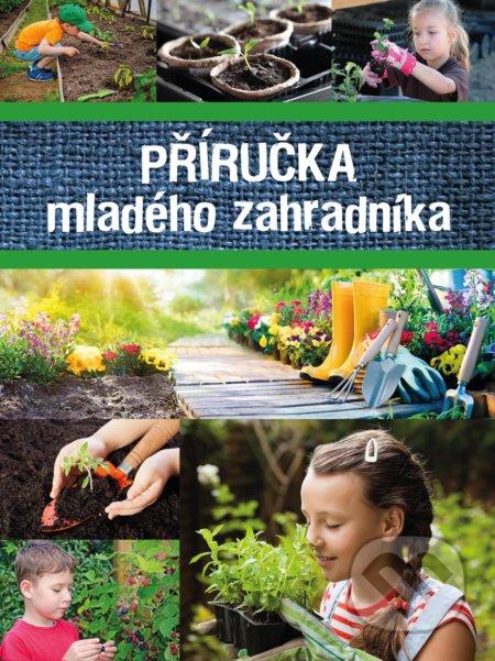 Příručka mladého zahradníka - Egmont ČR