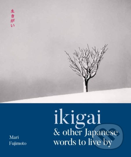Ikigai and Other Japanese Words to Live By - Mari Fujimoto, David Buchler