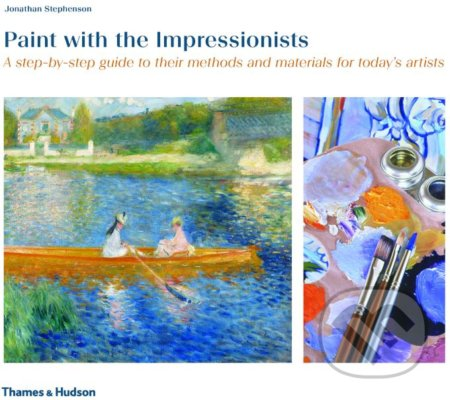 Paint with the Impressionists - Jonathan Stephenson