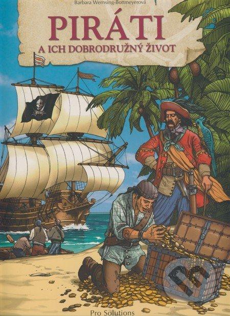 Piráti a ich dobrodružný život - Barbara Wernsing-Bottmeyer