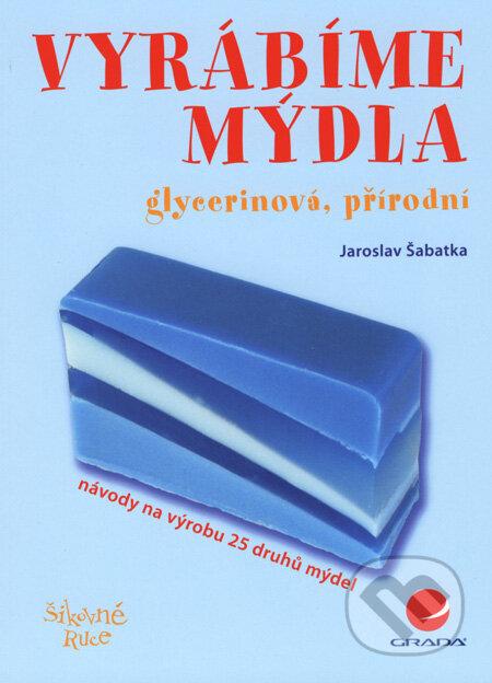 5502cd659 ... knihy, šikovné ruky · Vyrábíme mýdla - Jaroslav Šabatka