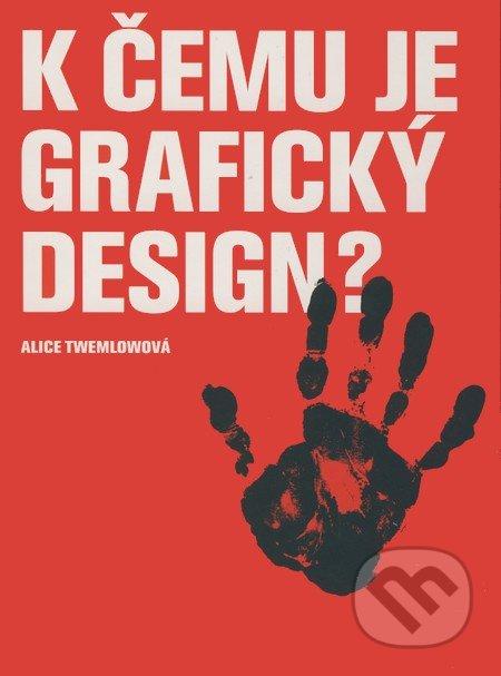K čemu je grafický design? - Alice Twemlow