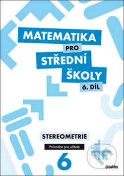 Matematika pro střední školy 6. díl Průvodce pro učitele - Eva Maňásková