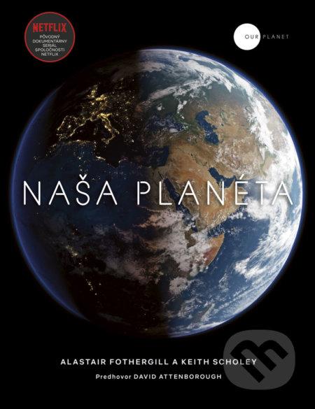 Naša planéta - Keith Scholey, Alastair Fothergill