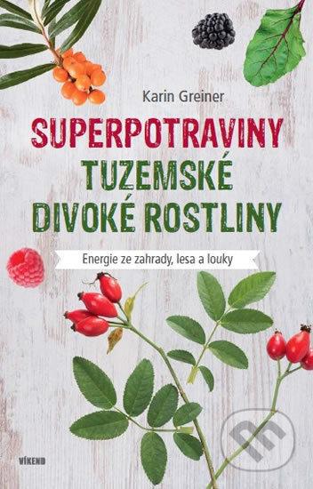 Superpotraviny - Tuzemské divoké rostliny - Karin Greinerová