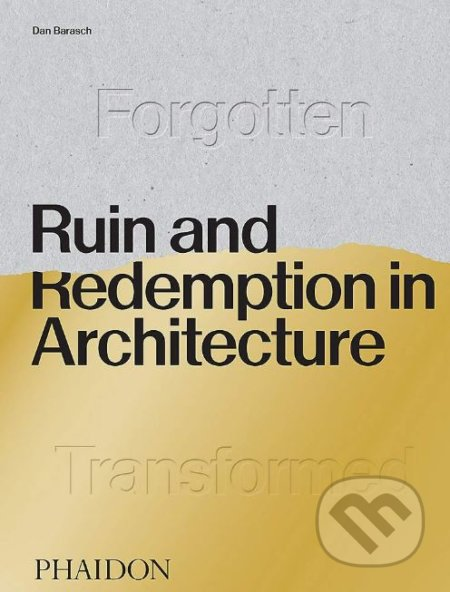 Ruin and Redemption in Architecture - Dan Barasch