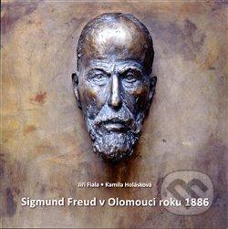Sigmund Freud v Olomouci roku 1886 - Jiří Fiala, Kamila Holásková
