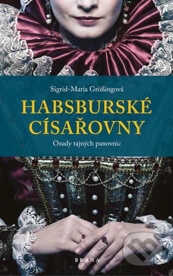 Habsburské císařovny - Sigrid-Maria Grössing