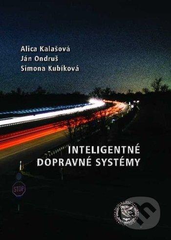 Inteligentné dopravné systémy - Alica Kalašová, Ján Ondruš, Simona Kubíková