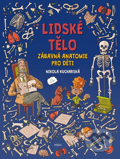 Lidské tělo - Zábavná anatomie pro děti - Nikola Kucharská