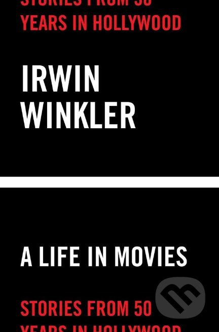 A Life in Movies - Irwin Winkler