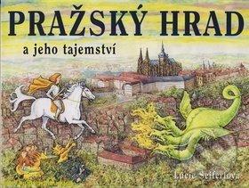 Pražský hrad a jeho tajemství - Lucie Seifertová