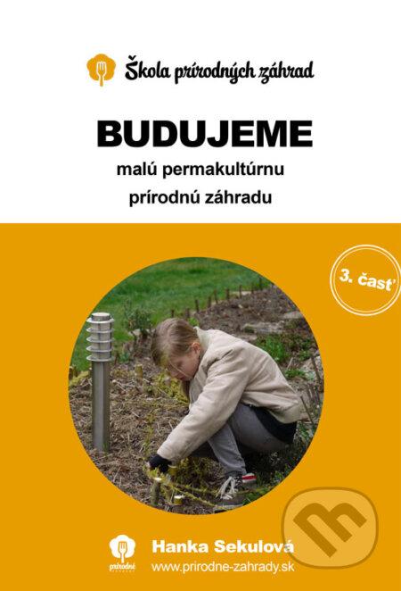 Budujeme malú permakultúrnu prírodnú záhradu - Hanka Sekulová